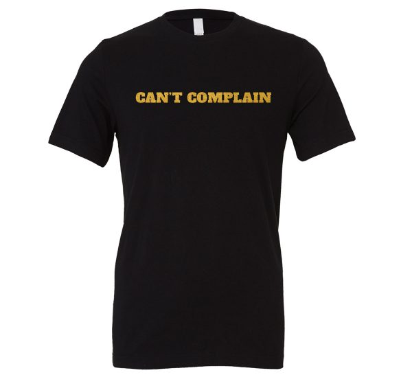 Can't Complain - Black-Gold Motivational T-Shirt | EntreVisionU