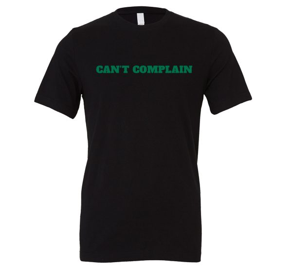 Can't Complain - Black-Green Motivational T-Shirt | EntreVisionU