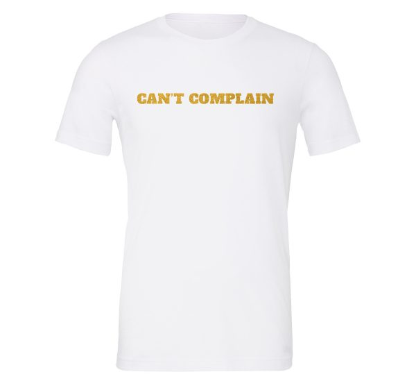 Can't Complain - White-Gold Motivational T-Shirt | EntreVisionU