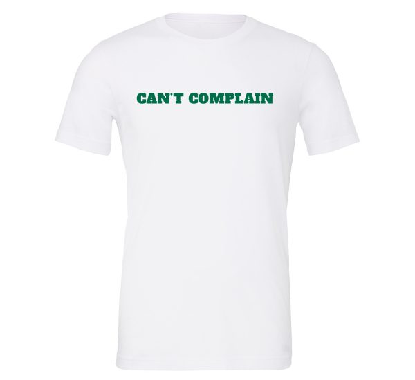 Can't Complain - White-Green Motivational T-Shirt | EntreVisionU