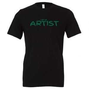I am an Artist - Black_Green Motivational T-Shirt   EntreVisionU