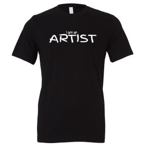 I am an Artist - Black_White Motivational T-Shirt | EntreVisionU