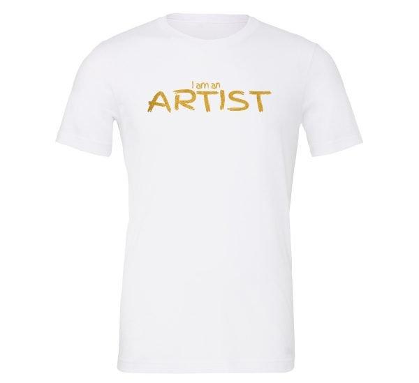 I am an Artist - White_Gold Motivational T-Shirt   EntreVisionU