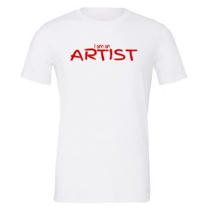 I am an Artist - White_Red Motivational T-Shirt | EntreVisionU