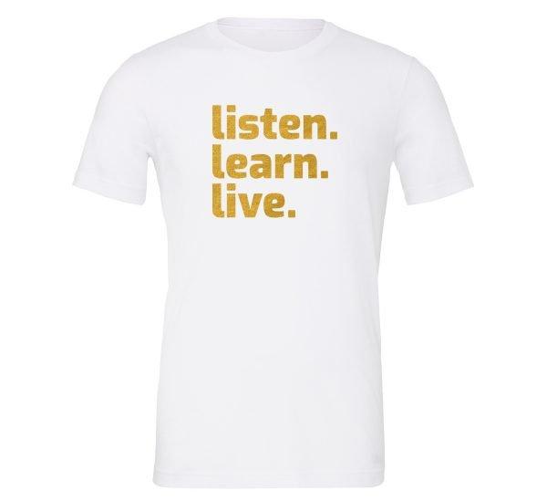 Listen Learn Live   White-Gold Motivational T-Shirt   EntreVisionU
