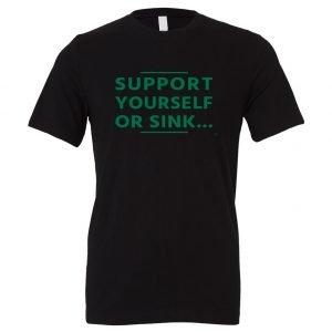 Support Yourself or Sink   Black-Green Motivational T-Shirt   EntreVisionU