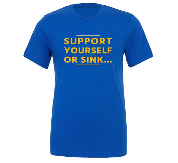 Support Yourself or Sink   Blue-Yellow Motivational T-Shirt   EntreVisionU