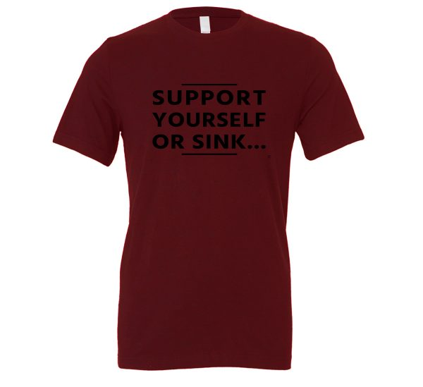 Support Yourself or Sink   Maroon-Black Motivational T-Shirt   EntreVisionU
