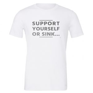 Support Yourself or Sink   White-Silver T-Shirt Motivational T-Shirt   EntreVisionU