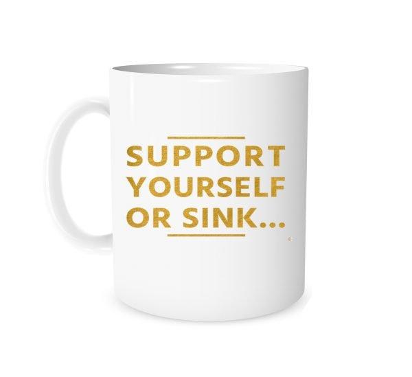 Support Yourself Or Sink - 11 oz Coffee Mug Motivation | EntreVisionU