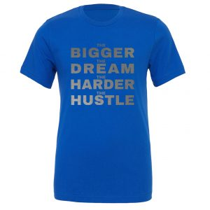 The Bigger The Dream The Harder The Hustle Blue-Silver Motivational T-Shirt | EntreVisionU