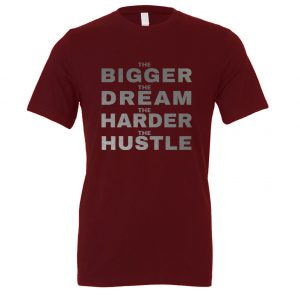 The Bigger The Dream The Harder The Hustle - Maroon-Silver Motivational T-Shirt | EntreVisionU