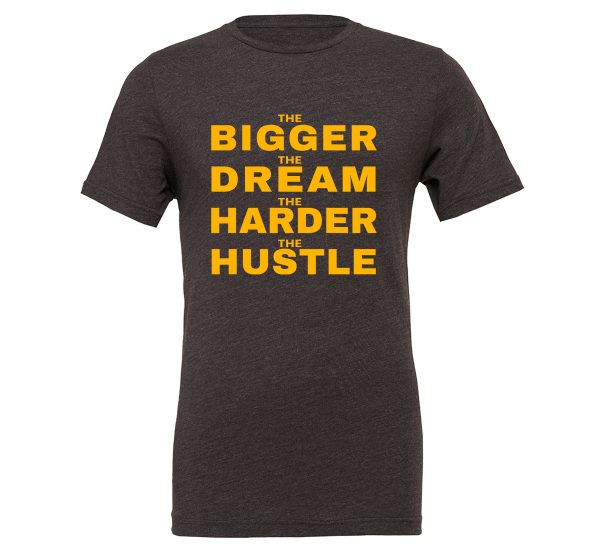 The Bigger The Dream The Harder The Hustle - Dark Gray Yellow Motivational T-Shirt | EntreVisionU.