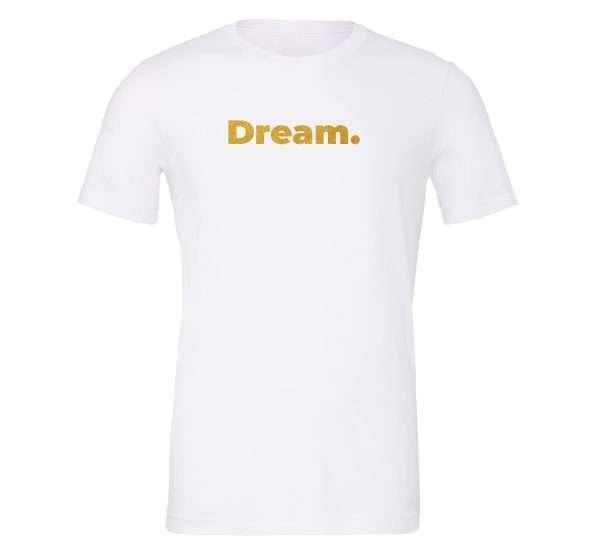 Dream - White-Gold Motivational T-Shirt   EntreVisionU
