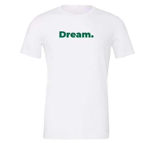 Dream - White-Green Motivational T-Shirt | EntreVisionU