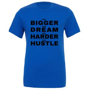 The Bigger The Dream The Harder The Hustle-Blue-Black Motivational T-Shirt | EntreVisionU