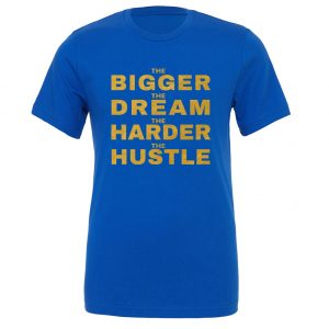 The Bigger The Dream The Harder The Hustle-Blue-Gold Motivational T-Shirt | EntreVisionU