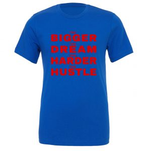 The Bigger The Dream The Harder The Hustle-Blue-Red Motivational T-Shirt | EntreVisionU