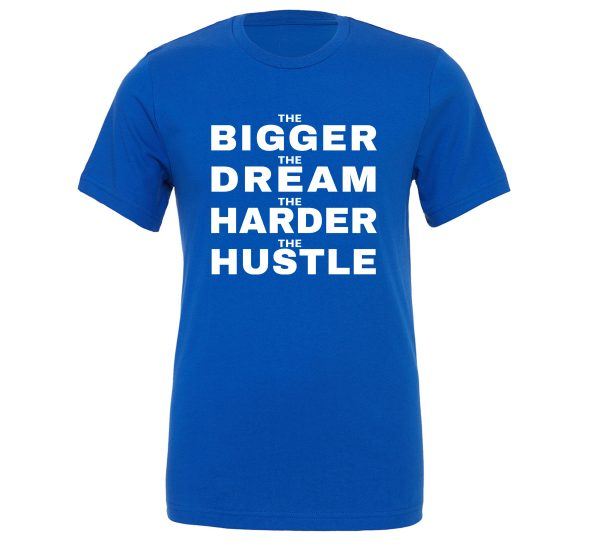 The Bigger The Dream The Harder The Hustle-Blue-White Motivational T-Shirt | EntreVisionU