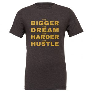 The Bigger The Dream The Harder The Hustle - Dark_Gray-Gold Motivational T-Shirt | EntreVisionU