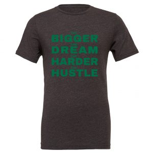 The Bigger The Dream The Harder The Hustle - Dark_Gray-Green Motivational T-Shirt | EntreVisionU