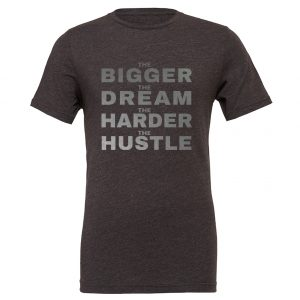 The Bigger The Dream The Harder The Hustle - Dark_Gray-Silver Motivational T-Shirt | EntreVisionU