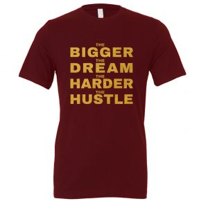 The Bigger The Dream The Harder The Hustle - Maroon-Gold Motivational T-Shirt | EntreVisionU