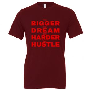 The Bigger The Dream The Harder The Hustle - Maroon-Red Motivational T-Shirt | EntreVisionU
