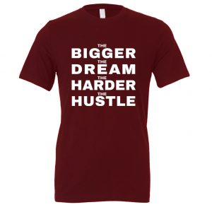 The Bigger The Dream The Harder The Hustle - Maroon-White Motivational T-Shirt | EntreVisionU