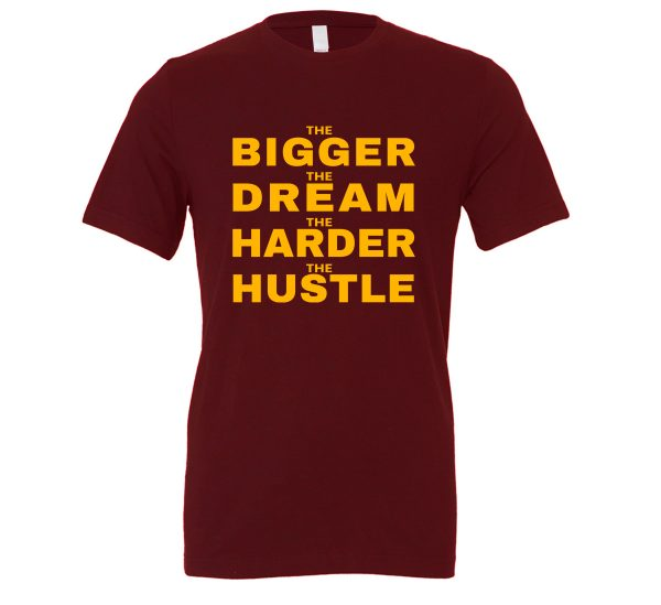 The Bigger The Dream The Harder The Hustle - Maroon-Yellow Motivational T-Shirt | EntreVisionU