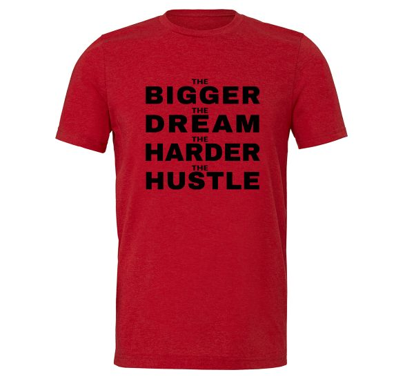 The Bigger The Dream The Harder The Hustle - Red-Black Motivational T-Shirt | EntreVisionU