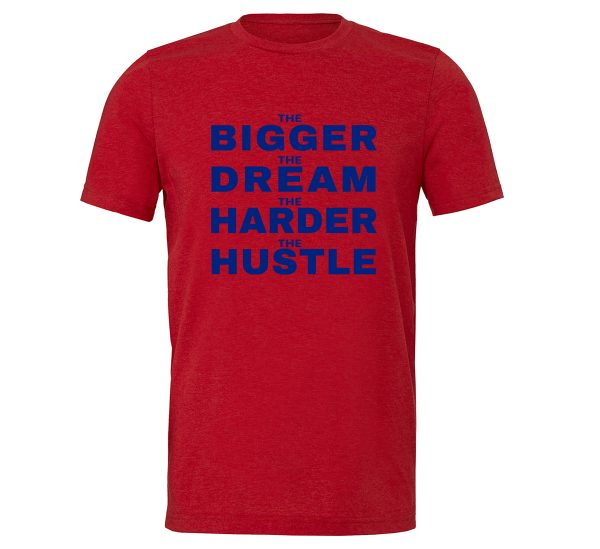 The Bigger The Dream The Harder The Hustle - Red-Blue Motivational T-Shirt | EntreVisionU