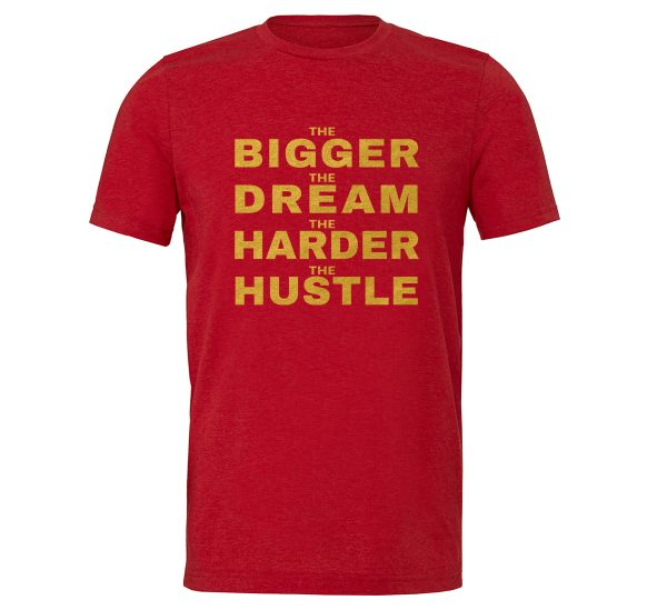 The Bigger The Dream The Harder The Hustle - Red-Gold Motivational T-Shirt | EntreVisionU