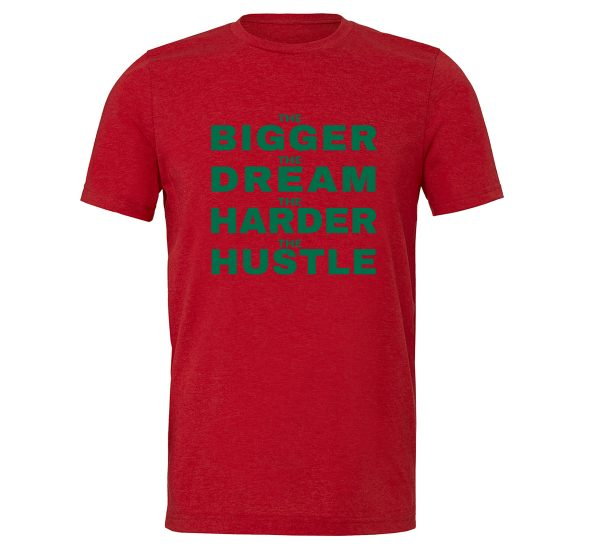 The Bigger The Dream The Harder The Hustle - Red-Green Motivational T-Shirt | EntreVisionU
