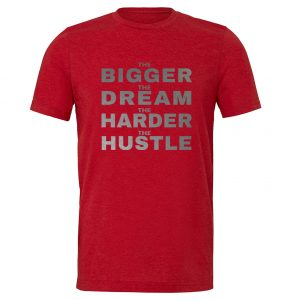 The Bigger The Dream The Harder The Hustle - Red-Silver Motivational T-Shirt | EntreVisionU