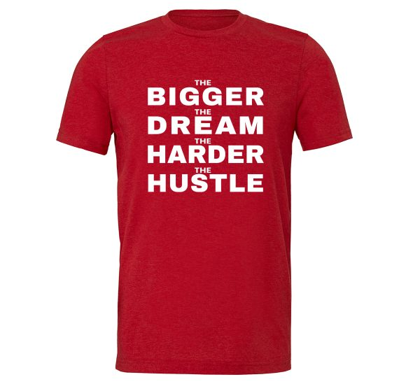 The Bigger The Dream The Harder The Hustle - Red-White Motivational T-Shirt | EntreVisionU