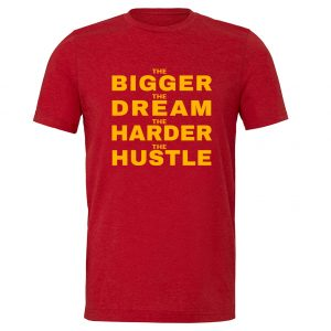 The Bigger The Dream The Harder The Hustle - Red-Yellow Motivational T-Shirt | EntreVisionU