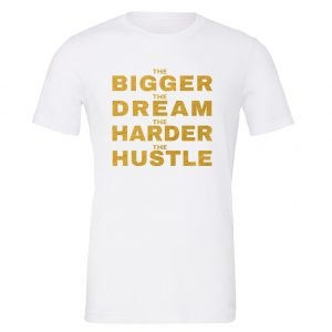 The Bigger The Dream The Harder The Hustle - White-Gold Motivational T-Shirt | EntreVisionU