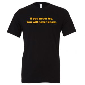 If You Never Try You Will Never Know - Black-Yellow Motivational T-Shirt | EntreVisionU