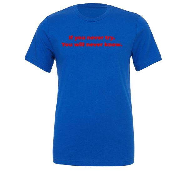 If You Never Try You Will Never Know - Blue-Red Motivational T-Shirt | EntreVisionU