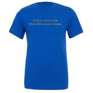 If You Never Try You Will Never Know - Blue-Silver Motivational T-Shirt | EntreVisionU
