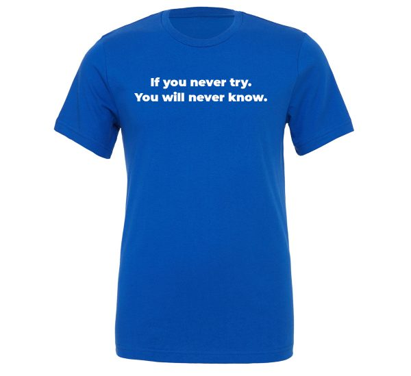 If You Never Try You Will Never Know - Blue-White Motivational T-Shirt | EntreVisionU