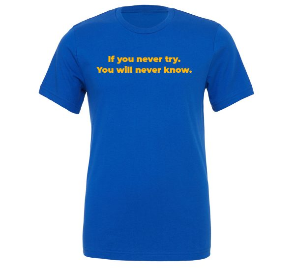 If You Never Try You Will Never Know - Blue-Yellow Motivational T-Shirt | EntreVisionU