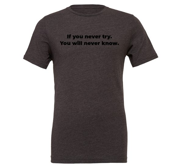 If You Never Try You Will Never Know - Dark_Gray-Black Motivational T-Shirt | EntreVisionU
