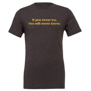 If You Never Try You Will Never Know - Dark_Gray-Gold Motivational T-Shirt | EntreVisionU