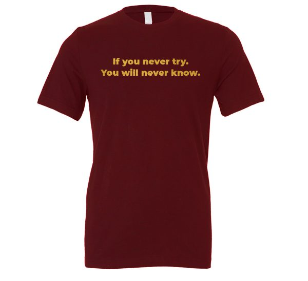 If You Never Try You Will Never Know - Maroon-Gold Motivational T-Shirt | EntreVisionU