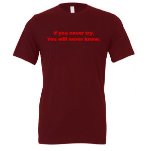 If You Never Try You Will Never Know - Maroon-Red Motivational T-Shirt | EntreVisionU