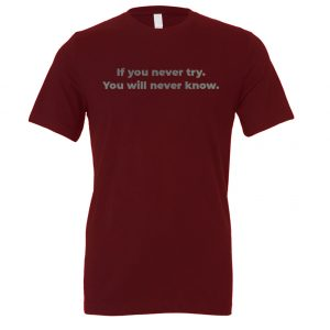If You Never Try You Will Never Know - Maroon-Silver Motivational T-Shirt | EntreVisionU