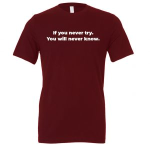 If You Never Try You Will Never Know - Maroon-White Motivational T-Shirt | EntreVisionU