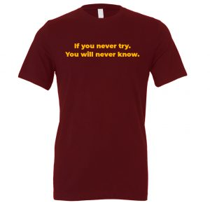 If You Never Try You Will Never Know - Maroon-Yellow Motivational T-Shirt | EntreVisionU
